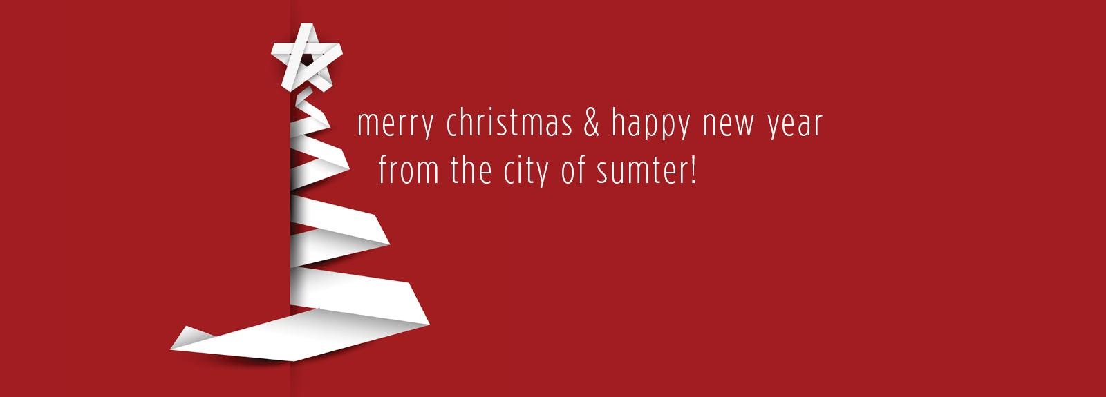 Merry Christmas & Happy New Year from the City of Sumter!